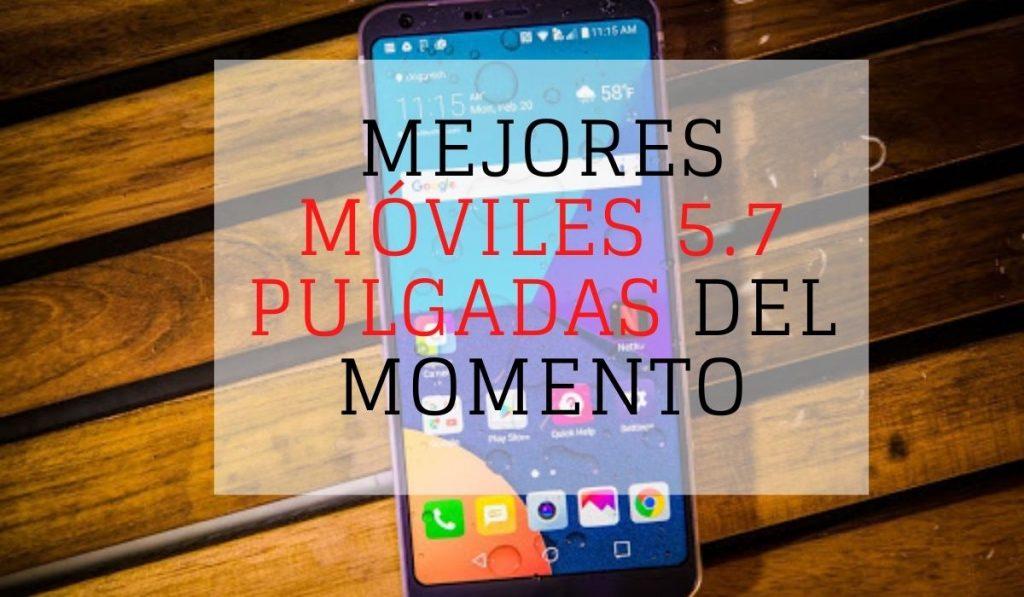 Mejores móviles 5.7 pulgadas
