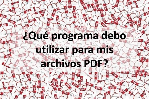 Qué programa debo utilizar para mis archivos PDF